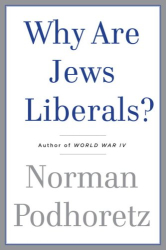 Norman Podhoretz: Why Are Jews Liberals?