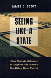 Professor James C. Scott: Seeing Like a State: How Certain Schemes to Improve the Human Condition Have Failed