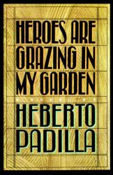 Heberto Padilla: Heroes Are Grazing in My Garden