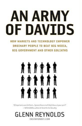 Glenn Reynolds: An Army of Davids: How Markets and Technology Empower Ordinary People to Beat Big Media, Big Government, and Other Goliaths
