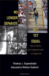 Thomas J. Espenshade, Alexandria Walton Radford: No Longer Separate, Not Yet Equal: Race and Class in Elite College Admission and Campus Life