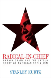 Stanley Kurtz: Radical-in-Chief: Barack Obama and the Untold Story of American Socialism