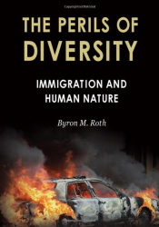 Byron M. Roth: The Perils of Diversity: Immigration and Human Nature