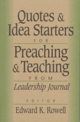 Ed Rowell: Quotes and Idea Starters for Preaching and Teaching: From Leadership Journal