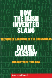 Daniel Cassidy: How the Irish Invented Slang: The Secret Language of the Crossroads (Counterpunch)