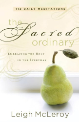 Leigh McLeroy: The Sacred Ordinary: Embracing the Holy in the Everyday