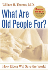 William H. Thomas: What Are Old People For?: How Elders Will Save the World