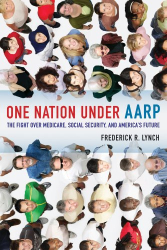 Frederick R. Lynch: One Nation under AARP: The Fight over Medicare, Social Security, and America's Future