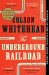Colson Whitehead: The Underground Railroad: A Novel