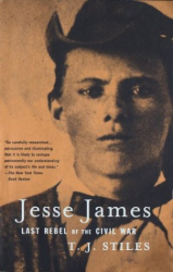 T.J. STILES: Jesse James : Last Rebel of the Civil War