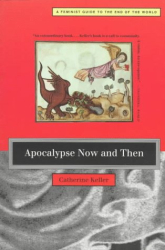Catherine Keller: Apocalypse Now and Then: A Feminist Guide to the End of the World