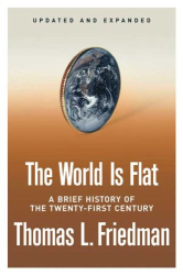 Thomas L. Friedman: The World Is Flat [Updated and Expanded]: A Brief History of the Twenty-first Century