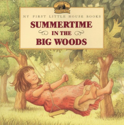 Laura Ingalls Wilder: Summertime in the Big Woods