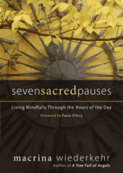 Macrina Wiederkehr: Seven Sacred Pauses: Living Mindfully Through the Hours of the Day