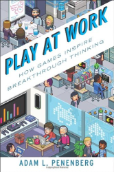 Adam L. Penenberg: Play at Work: How Games Inspire Breakthrough Thinking