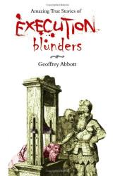Geoffrey Abbott: Amazing True Stories of Execution Blunders