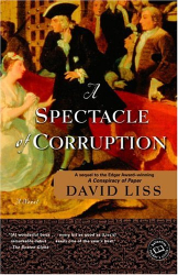 David Liss: A Spectacle of Corruption: A Novel