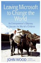 John Wood: Leaving Microsoft to Change the World