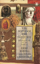 Anne Baring and Jules Cashford: Myth of the Goddess, the: Evolution of an Image (Arkana)