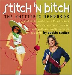 Debbie Stoller: Stitch 'N Bitch: The Knitter's Handbook