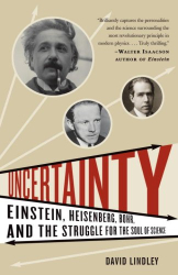 David Lindley: Uncertainty: Einstein, Heisenberg, Bohr, and the Struggle for the Soul of Science