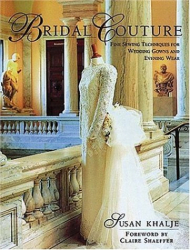 Susan Khalje: Bridal Couture: Fine Sewing Techniques for Wedding Gowns and Evening Wear