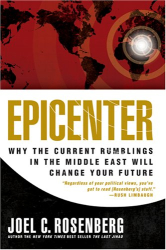 Joel C. Rosenberg: Epicenter: Why Current Rumblings in the Middle East Will Change Your Future