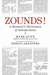 Mark Dunn: ZOUNDS!: A Browser's Dictionary of Interjections