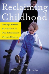 William Crain: Reclaiming Childhood: Letting Children Be Children in Our Achievement-Oriented Society