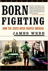 James Webb: Born Fighting  How the Scots-Irish Shaped America