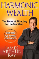 James Arthur Ray: Harmonic Wealth: The Secret of Attracting the Life You Want