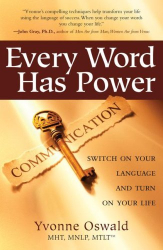 Yvonne Oswald: Every Word Has Power: Switch on Your Language and Turn on Your Life