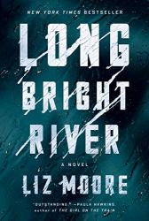 Moore, Liz: Long Bright River: A Novel