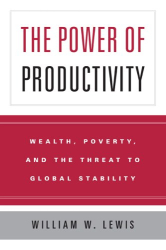 William W. Lewis: The Power of Productivity : Wealth, Poverty, and the Threat to Global Stability