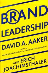 David A. Aaker & Erich Joachimsthaler: Brand Leadership: The Next Level of the Brand Revolution