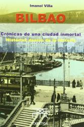 Imanol Villa: Bilbao. Cr?nicas de una ciudad inmortal. Historias dentro de la historia