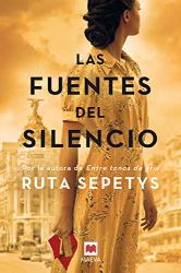 Sepetys, Ruta: Las fuentes del silencio: Ruta Sepetys, la autora que da voz a las personas olvidadas por la historia (Grandes Novelas) (Spanish Edition)