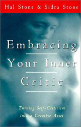 Hal Stone: Embracing Your Inner Critic: Turning Self-Criticism into a Creative Asset