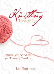 : Knitting Through It: Inspiring Stories for Times of Trouble (Inspiring Stories for Troubled Times)