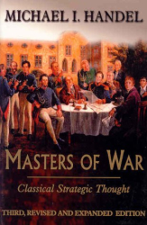 Michael I. Handel: Masters of War: Classical Strategic Thought