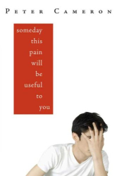 Peter Cameron: Someday This Pain Will Be Useful to You