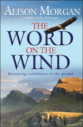 Alison Morgan: The Word on the Wind: Renewing Confidence in the Gospel