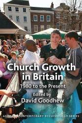 David Goodhew: Church Growth in Britain (Ashgate Contemporary Ecclesiology)