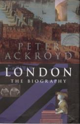 Peter Ackroyd: London: The Biography