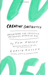 Tom Kelley: Creative Confidence: Unleashing the Creative Potential Within Us All