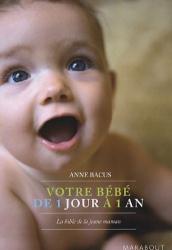 Anne Bacus: Votre bébé de 1 jour à 1 an