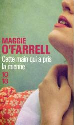 Maggie O'Farrell: Cette main qui a pris la mienne