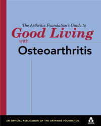 Edited by the Arthritis Foundation: The Arthritis Foundation's Guide to Good Living with Osteoarthritis