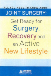 : All You Need to Know About Joint Surgery : Preparing for Surgery, Recovering and an Active New Lifestyle