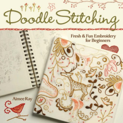 Aimee Ray: Doodle Stitching: Fresh & Fun Embroidery for Beginners